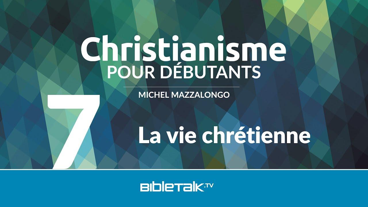 7. La vie chrétienne