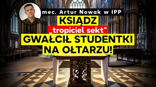 "Ksiądz ""tropiciel sekt"" gwałcił studentki na ołtarzu! Mec. Artur Nowak"