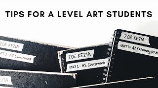 My Tips For A Level Fine Art Students | ZOË KEZIA