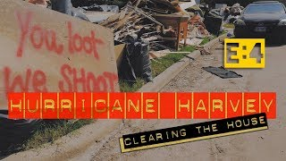 Aftermath: Hurricane Harvey _ Clearing The House, EP4