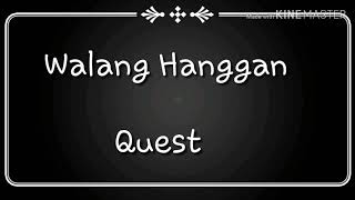 WALANG HANGGAN(LYRICS)- QUEST