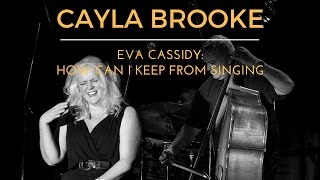 Cayla Brooke - (Eva Cassidy: How Can I Keep From Singing)