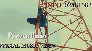 PATAPAA FT RAS CANN   ONE CORNER   OFFICIAL MUSIC VIDEO