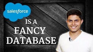 Salesforce is a fancy database
