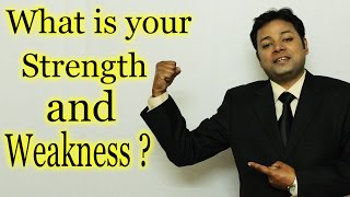 What is your Strength & Weakness   Best Job Interview Answer