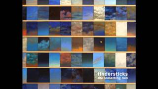Tindersticks - Show Me Everything