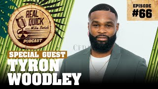 #66 Tyron Woodley | Real Quick With Mike Swick Podcast