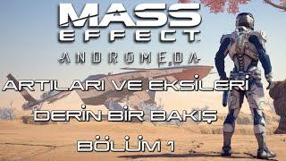Mass Effect Andromeda - Derin Bakış Bölüm 1 - Oyunun Artıları Eksileri. Alınmaya Değermi Değmezmi ?