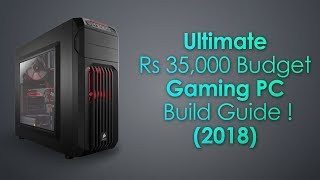 Ultimate Rs 35,000 Budget Gaming PC Build Guide ! (2018)