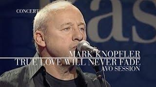 Mark Knopfler - True Love Will Never Fade (AVO Session, 12.11.2007)