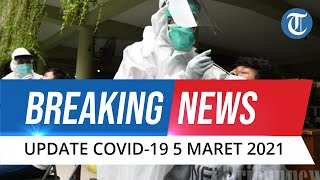 BREAKING NEWS: Update Covid-19 Indonesia 5 Maret 2021: Bertambah 6.971, Total 1.368.069 Positif