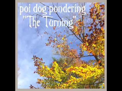 """The Turning""  by Poi Dog Pondering"