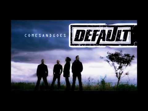 Default - Comes And Goes {HQ}