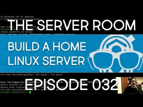 TSR #032 - Building a Home Linux Server!