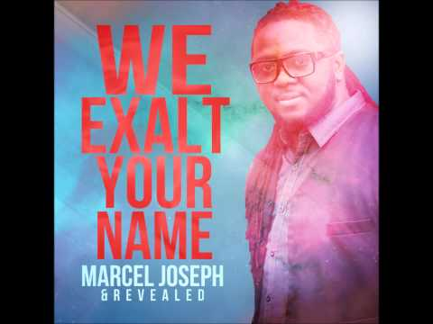 Marcel Joseph & Revealed - We Exalt Your Name