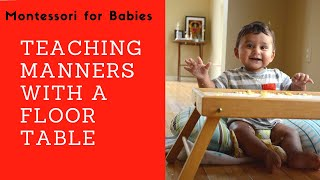 Teaching Good Table Manners with a Floor Table: Montessori for Babies