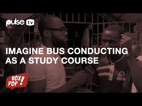 Vox Pop: Should bus conducting be introduced as a course in Nigerian Universities?