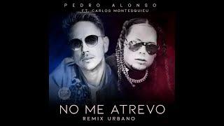 No Me Atrevo (Remix) (Letra) - Pedro Alonso feat. Carlos Montesquieu (Video)