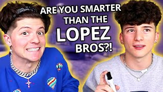 In this episode of VS, Tony & Ondreaz Lopez play a game of High School Trivia! Which of these siblings knows the most, and which will have to face a dreaded punishment?  Tik Tok stars Tony Lopez & Ondreaz Lopez answer the INTERNET'S MOST SEARCHED QUESTIONS - https://youtu.be/3dHPUpl5o0s  Who will surprise you with their knowledge of the periodic table?? Should these brothers just stick to dancing, or are they smarter than you think?! Watch to find out and be sure to like, comment and subscribe in the comments section below!!    The series where AwesomenessTV influencers play fun internet challenges against each other!  Brent Rivera VS Lexi Rivera Celebrity Impressions Challenge (she impersonates EVA GUTOWSKI!) - https://youtu.be/pFrRc8fm0uA  → Credits ← Tony Lopez (@lopez_ tony)   Ondreaz Lopez (ondreazlopez)   EP/Director: Christopher Babers     Associate Producer: Marta Palley    Editor: Jacob Gehnert   Welcome to AwesomenessTV, where all of your favorite creators like Niki & Gabi, Brent Rivera, Eva Gutowski, Jordyn Jones, The Stokes Twins, and more come together in daily shows made for you! Our originals My Dream Quinceañera, Malibu Surf, Cheerleaders are real life dramas with friends you know, and a dose of the Daily Report keeps you informed on celeb gossip. New shows everyday to create an awesome day!  →SUBSCRIBE FOR NEW VIDEOS DAILY!← http://bit.ly/subscribe2AwesomenessTV  → follow AwesomenessTV! ←  instagram - http://instagram.com/awesomenessTV facebook - http://facebook.com/awesomenessTV tiktok - https://tiktok.com/@awesomenesstv snapchat - http://snapchat.com/add/awesomenessTV twitter - http://twitter.com/awesomenessTV  #AwesomenessTV #VS #LopezBrothers