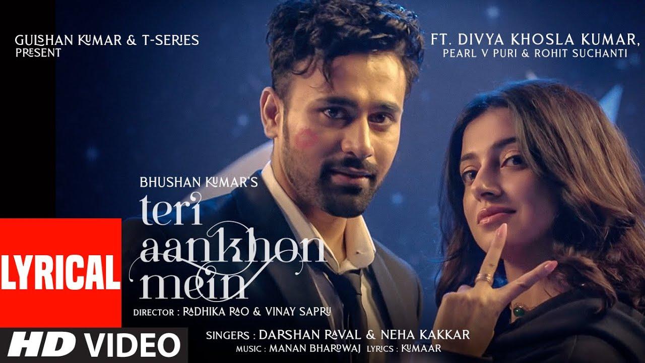 Teri Aankhon Mein Divya K | Darshan R, Neha K| Pearl V Manan B | Radhika, Vinay| Bhushan K - Darshan Raval & Neha Kakkar Lyrics in hindi