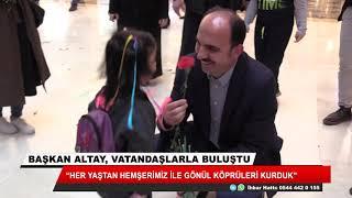 Başkan Altay: Hemşerilerimizle gönül köprüleri kurduk