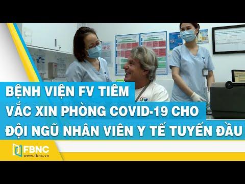 Bệnh viện FV tiêm vắc xin phòng covid-19 cho đội ngũ nhân viên y tế tuyến đầu | FBNC