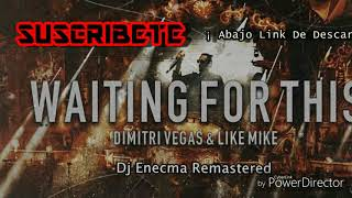 Dimitri Vegas & Like Mike - Waiting For This  Dj Enecma Remastered