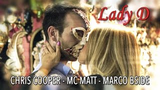 Lady D – Chris Cooper, MC Matt, Marco Bside – (ft. Alberto Cecchinato) OFFICIAL VIDEO