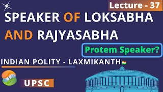 Speaker of LokSabha and RajyaSabha - Who is a Protem Speaker? | Indian Polity Lecture 37