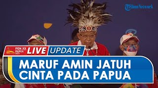 Hadir Langsung dan Tutup PON XX Papua, Maruf Amin Akui Jatuh Cinta pada Papua: Papua Sa Cinta Ko