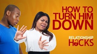 How To Get A Guy & How To Turn Down A Guy | Relationship Hacks