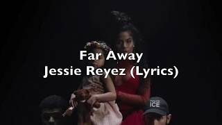 Jessie Reyez   Far Away (Lyrics)