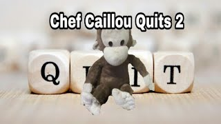 Chef Caillou Quits 2