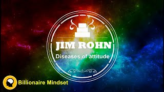 Jim Rohn Diseases of attitude | Why Your Attitude is Everything (Personal Development )