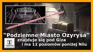 """""""Podziemne Miasto Ozyrysa"""" znajduje się pod Giza i ma 12 poziomów poniżej Nilu."""