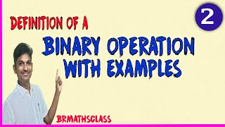 DEFINITION OF A BINARY OPERATION  (CLASS 2)