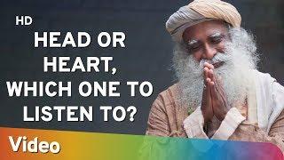 Head or Heart, which one to listen to?? - दिल और दिमाग में किसे चुने? - Sadhguru