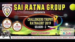 SAI RATNA GROUP PRESENTS CHALLENGERS TROPHY RATNAGIRI | 2019 | SEASON- 2