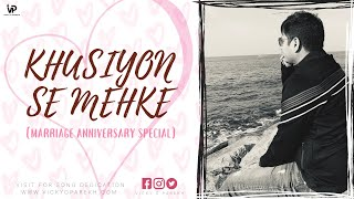 """Khushiyon Se Mehke"" Wedding Anniversary Song 