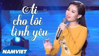 Giọng Hát Làm Say Mê Lòng Người Châu Giang - Ai Cho Tôi Tình Yêu