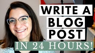 How to Write a Blog Post in 24 Hours
