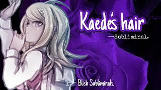 —Subliminal: have Kaede Akamatsu's hair!