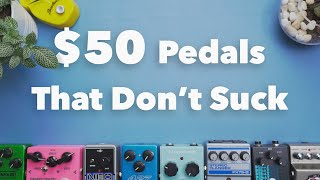 $50 Pedals  That Dont Suck