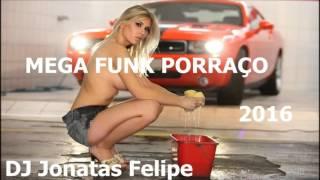 Mega Funk Porraço 2016 (DJ Jonatas Felipe)