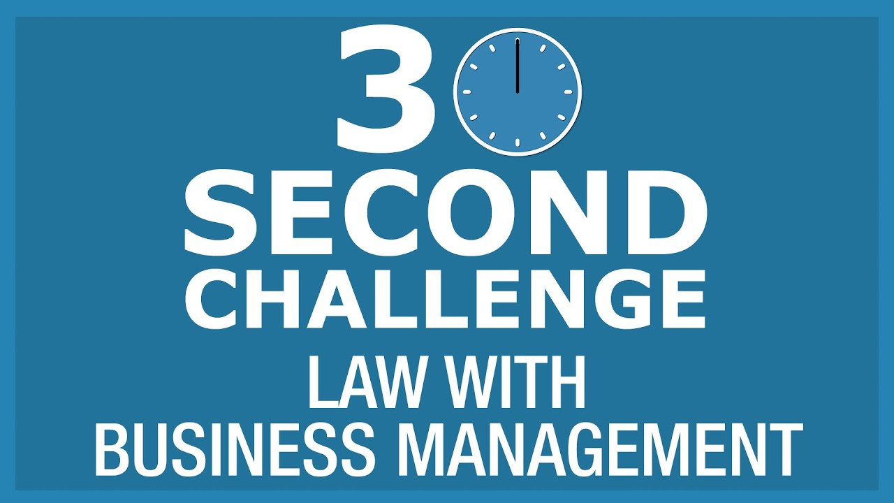 30 Second Challenge - Law with Business Management