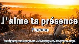 J'AIME TA PRESENCE - Flamme - Chant chrétien