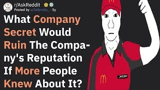 What Company Secret Would Ruin The Company If More Knew About It? (AskReddit)