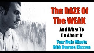 The Daze Of The Weak - And What To Do About It