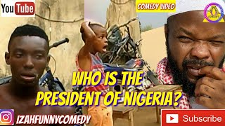 WHO IS THE CURRENT PRESIDENT OF NIGERIA (Izah Funny Comedy) (Episode )