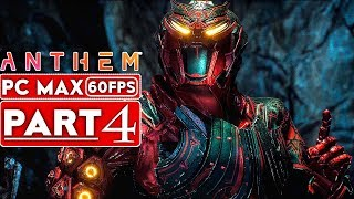 ANTHEM Gameplay Walkthrough Part 4 Story Campaign [1080p HD 60FPS PC MAX SETTINGS] - No Commentary